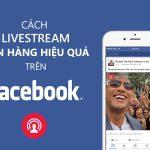 Tuyệt chiêu tăng mắt live stream Facebook cho Chị Em mới bán hàng Online