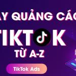 Hướng dẫn cơ bản về chạy ads TikTok